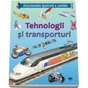 Tehnologii si transporturi. Enciclopedia ilustrata a copiilor - contine peste 150 de ilustratii