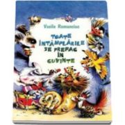 Romanciuc Vasile, Toate intamplarile se prefac in cuvinte - Varsta recomandata 7 - 12 ani
