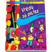 Vreau sa pictez. Cartea micului artist - Varsta recomandata 5-10 ani