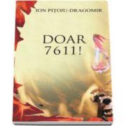 Ion Pitoiu Dragomir, Doar 7611 - Carte de buzunar
