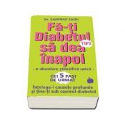 Sarfraz Dr. Zaidi, Fa-ti Diabetul tip 2 sa dea inapoi. O abordare stiintifica unica. Intelege-i cauzele profunde si tine-ti sub control diabetul