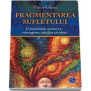 Victor Chirea, Fragmentarea Sufletului. Consecintele acesteia si reintegrarea partilor pierdute
