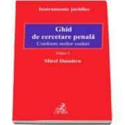 Mirel Dumitru, Ghid de cercetare penala. Conform noilor coduri - Editia a IV-a