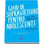 Aija Mayrock, Ghid de supravietuire pentru adolescenti. Scris de o adolescenta - Util, emotionant si foarte prietenos
