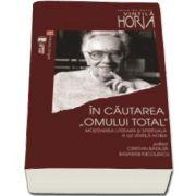 Cristian Badilita, In cautarea omului total. Mostenirea literara si spirituala a lui Vintila Horia. Actele colocviului Vintila Horia - o suta