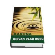 KARUNA - Vindecarea naturala cu ingeri, arhangheli si lumina de Risvan Vlad Rusu - Editie adaugita si revizuita