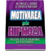 Dwight F. Damon, Motivarea prin hipnoza. Succesul este o calatorie, nu o destinatie
