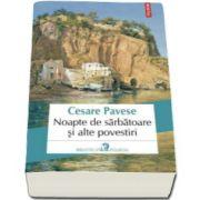 Cesare Pavese, Noapte de sarbatoare si alte povestiri (Traducere din limba italiana de Mara Chiritescu)
