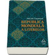 Pascale Casanova, Republica Mondiala a Literelor