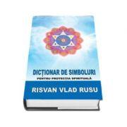 Risvan Vlad Rusu, Dictionar de simboluri. Pentru protectia spirituala - Editie revizuita