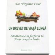 Virginia Faur, Un brevet de viata lunga - Sanatatea e in farfuria ta. Nu-ti cumpara boala!