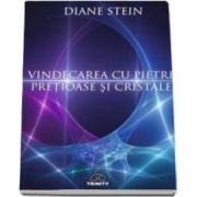 Diane Stein - Vindecarea cu pietre pretioase si cristale