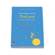 Carnet de insemnari. Cele mai frumoase citate din Micul print de Antoinede Saint-Exupery