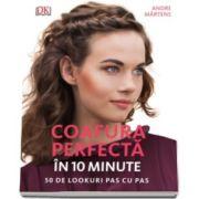 Andre Martens, Coafura perfecta in 10 minute. 50 de lookuri pas cu pas