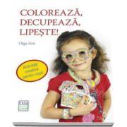 Olga Gre - Coloreaza, decupeaza, lipeste! - Activitati creative pentru copii