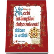 Preot Ion Andrei Tarlescu - Culegere de vechi intamplari duhovnicesti ziditoare de credinta