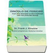 Frank Kinslow, Dincolo de fericire. Cum sa-ti descoperi si sa-ti implinesti cele mai profunde dorinte - Dr. Frank J. Kinslow