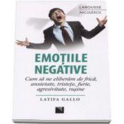 Latifa Gallo, Emotiile negative. Cum sa ne eliberam de frica, anxietate, tristete, furie, agresivitate, rusine
