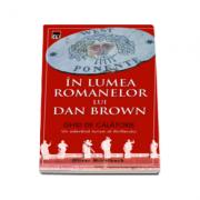 In lumea romanelor lui Dan Brown - ghid de calatorie