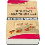 Marin Chirciu, Inegalitati trigonometrice. De la initiere la performanta