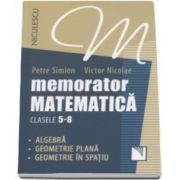 Memorator de matematica pentru clasele 5-8 - Algebra, geometrie plana, geometrie in spatiu (Petre Simion)
