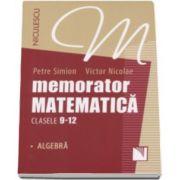 Memorator de matematica pentru clasele 9-12 - Algebra (Petre Simion)
