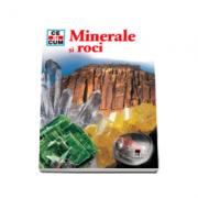 Minerale si roci - Ce si cum