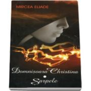 Mircea Eliade, Domnisoara Christina. Sarpele - Studiu introductiv Sorin Alexandrescu