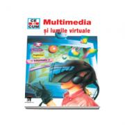 Multimedia si lumile vituale - Ce si cum