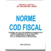 Norme Cod fiscal - Editia a XXVI-a - 24 martie 2016 - NORMELE NOULUI COD FISCAL - Format A4