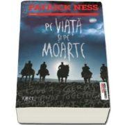Patrick Ness, Pe viata si pe moarte - Al doilea volum din Trilogia Pe taramul haosului