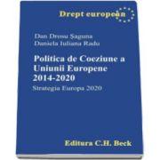 Politica de Coeziune a Uniunii Europene 2014-2020. Strategia Europa 2020 - Dan Drosu Saguna si Daniela Iuliana Radu