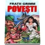 Povesti. Fratii Grimm - Editia I