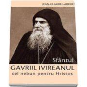 Jean Claude Larchet, Sfantul Gavriil Ivireanul cel nebun pentru Hristos