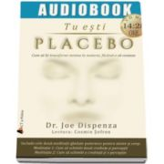 Joe Dispenza, Tu esti Placebo. Cum sa iti transformi mintea in maretie, facand-o sa conteze - AudioBook Format CD MP3