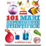 101 Mari experimente stiintifice. Un ghid pas cu pas