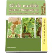 40 de modele pentru Olimpiada de Limba si literatura romana clasele V-VIII. Volumul (VIII)