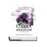 Brandon Sanderson - Calea regilor, volumul al II-lea. Cartea intai din Arhiva luminii de furtuna