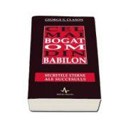 Cel mai bogat om din Babilon - Secretele eterne ale succesului