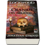 Jonathan Stroud - Craniul din biblioteca. Seria Lockwood si asociatii volumul II