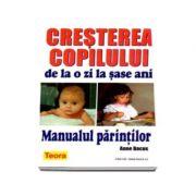 Cresterea copilului de la o zi la sase ani - Manualul Parintilor