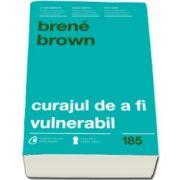 Brene Brown, Curajul de a fi vulnerabil (Cuvant inainte de Gaspar Gyorgy si Otilia Mantelers)