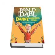 Roald Dahl - Danny, campionul lumii (Ilustratii de Quentin Blake)