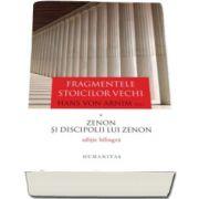 Fragmentele stoicilor vechi Volumul I - Zenon si discipolii lui Zenon - Editie bilingva - Hans von Arnim