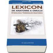 Alexandru T Ispas - LEXICON de Anatomie a Omului. Etimologia Termenilor Anatomici