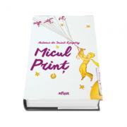 Micul Print - Antoine de Saint-Exupery. Editie cu coperti cartonate