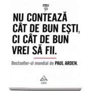 Paul Arden, Nu conteaza cat de bun esti, ci cat de bun vrei sa fii