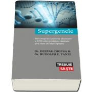 Deepak Chopra, Supergenele - Descatuseaza puterea uluitoare a ADN-ului pentru o sanatate si o stare de bine optime. Colectia Trebuie sa stii
