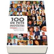 100 de fete ale inovatiei - Coordonatori: Mihaela Nicola, Marius Stoian