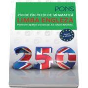 250 de exercitii de gramatica - Limba Engleza. Pentru incepatori si avansati. Cu solutii detaliate - Pons - Simplu si eficient
